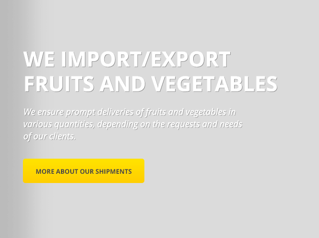 We ensure prompt deliveries of fruits and vegetables in various quantities, depending on the requests and needs of our clients.